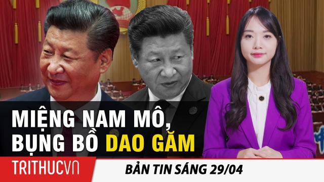 Tin sáng 29/4: Trung Quốc miệng nói