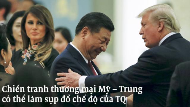 Chiến tranh thương mại Mỹ – Trung có thể làm sụp đổ chế độ hiện tại của Trung Quốc