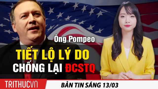 Tin sáng 13/3: Ông Pompeo tiết lộ lý do chống lại ĐCSTQ; Việt Nam tiếp tục tiêm vaccine AstraZeneca