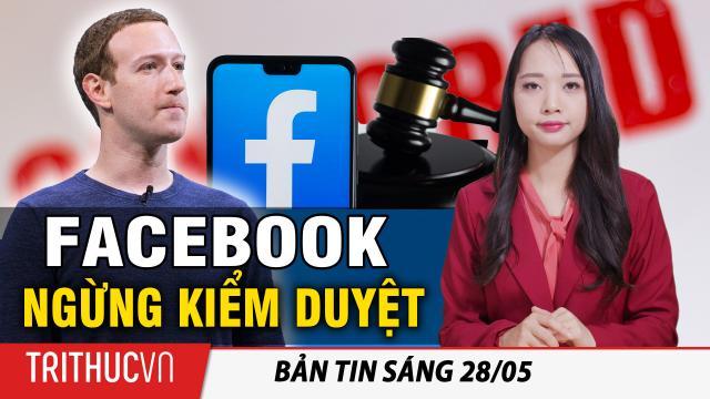 Tin sáng 28/5: Facebook tuyên bố ngừng kiểm duyệt các bài đăng về nguồn gốc virus Vũ Hán
