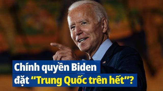 """Những dấu hiệu cho thấy Chính quyền Biden đặt """"Trung Quốc trên hết"""""""