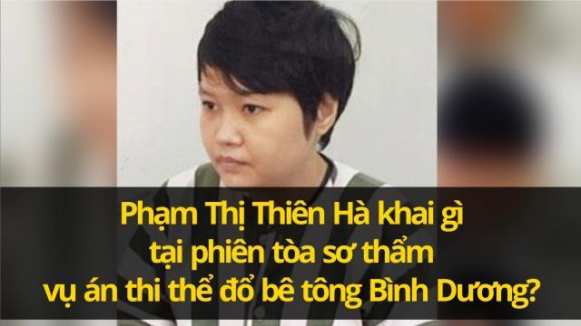 Phạm Thị Thiên Hà khai tại phiên tòa sơ thẩm vụ án thi thể đổ bê tông Bình Dương?