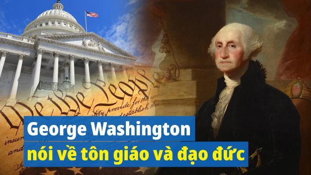 Hoa Kỳ lập quốc: George Washington nói về tôn giáo và đạo đức