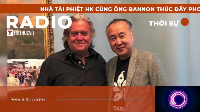 """Nhà tài phiệt HK cùng ông Bannon thúc đẩy phong trào """"Trời diệt Trung Cộng"""""""