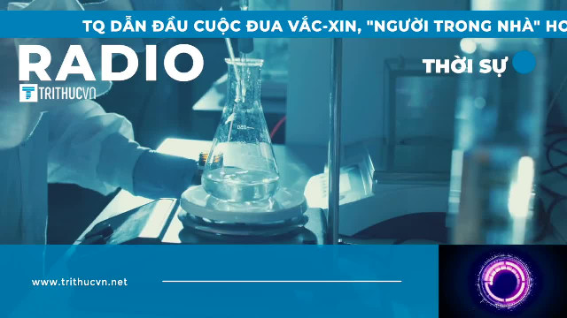 """TQ dẫn đầu cuộc đua vắc-xin, """"người trong nhà"""" hoài nghi kết quả siêu tốc"""