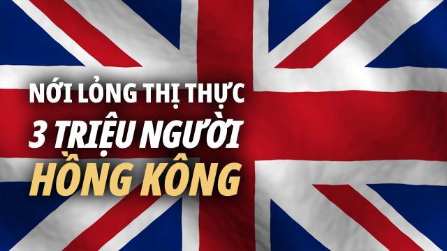 Người Hồng Kông sẽ di cư? Thủ tướng Johnson tuyên bố chịu trách nhiệm với người HK