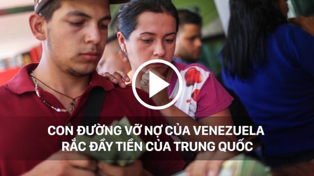 Con đường đưa Venezuela tới thảm họa rắc đầy tiền của Trung Quốc