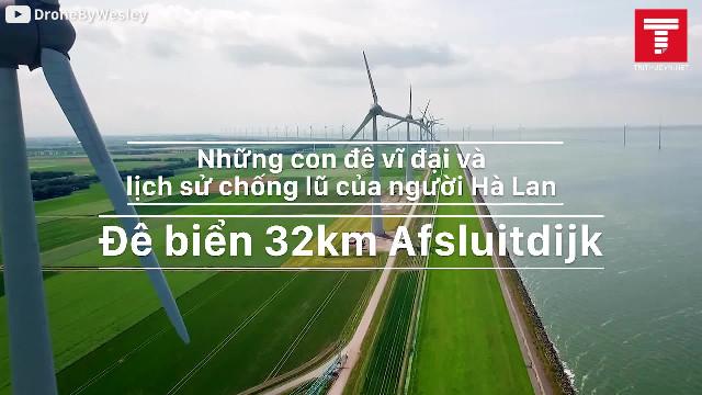 Đê biển Afsluitdijk vĩ đại dài 32km của người Hà Lan