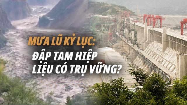 Dự án chính trị đập Tam Hiệp liệu có trụ vững trước mưa lũ kỷ lục 70 năm?