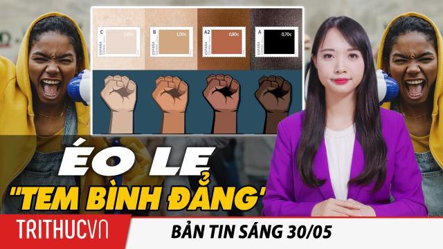 """Tin sáng 30/5: Chiến dịch """"Tem bình đẳng"""": Bị tố phân biệt chủng tộc vì chống phân biệt chủng tộc"""