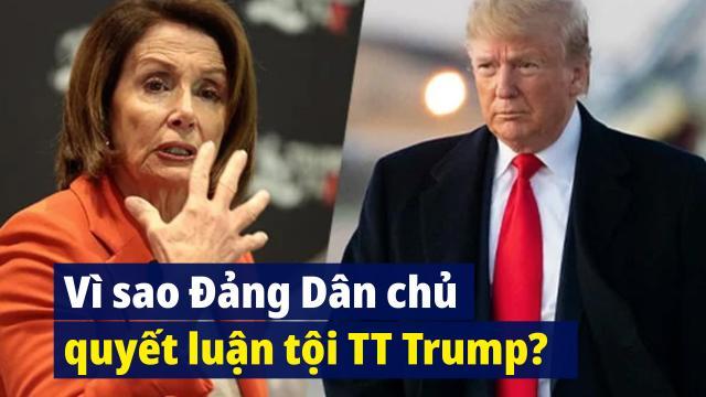 Vì sao bà Pelosi nhất quyết luận tội TT Trump khi chỉ còn vài ngày?