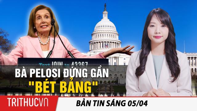"""Tin sáng 5/4: Bà Pelosi và dân biểu Ocasio-Cortez đứng gần """"bét bảng"""" về hiệu quả lập pháp"""