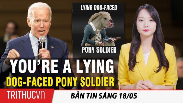 Tin sáng 18/5: Báo cáo mới: Tổng thống Biden thường hay bộc phát cáu giận, văng tục với các phụ tá