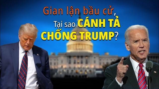 Gian lận bầu cử Mỹ gây sốc, tại sao cánh tả phản đối TT Trump