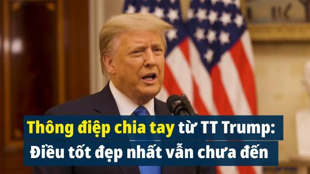 Thông điệp chia tay từ TT Trump: Điều tốt đẹp nhất vẫn chưa đến
