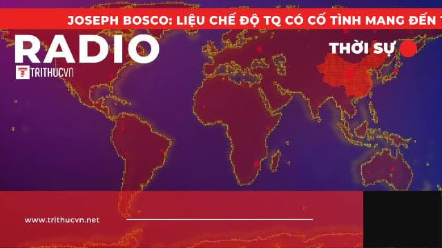 Joseph Bosco: Liệu chế độ Trung Quốc có cố tình mang đến thảm họa cho thế giới?