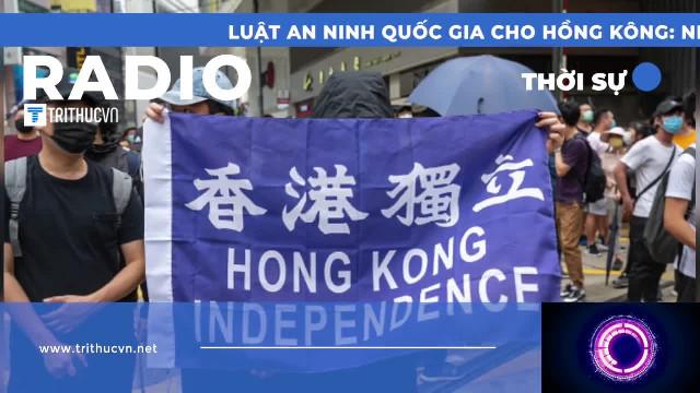 Luật An ninh quốc gia cho Hồng Kông: Những điều cần biết