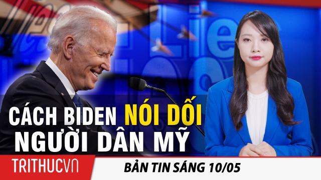 Tin sáng 10/5: Dân biểu McCarthy giải thích cách Joe Biden nói dối người dân Mỹ về chính sách thuế