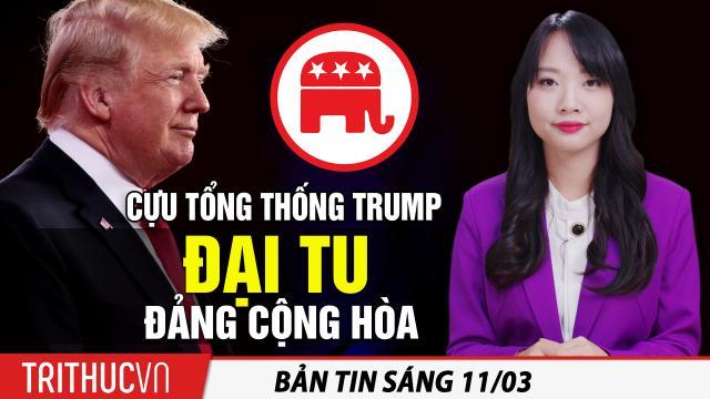 Tin sáng 11/3: Cựu Tổng thống Trump đại tu Đảng Cộng Hòa; Lộ diện người kế nhiệm ông Tập Cận Bình