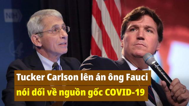 Tucker Carlson lên án chuyên gia Fauci nói dối về nguồn gốc COVID-19