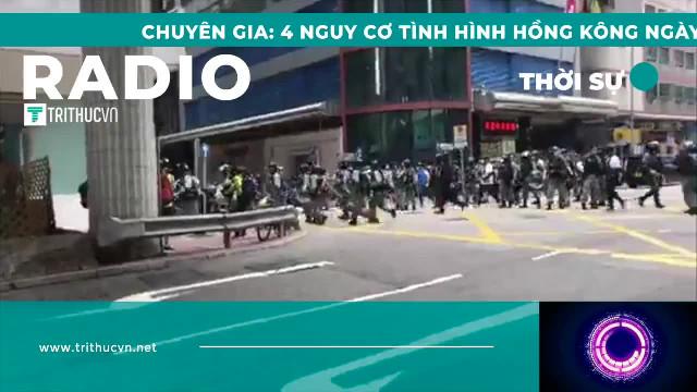 Chuyên gia: 4 nguy cơ tình hình Hồng Kông ngày càng nghiêm trọng