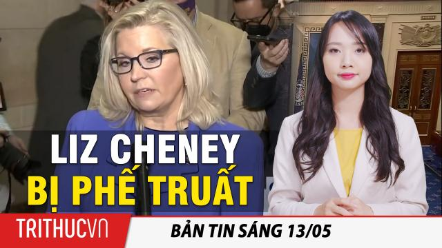 Tin sáng 13/5: Dân biểu chống Trump Liz Cheney bị phế truất khỏi ghế Chủ tịch Hội nghị Đảng Cộng Hòa