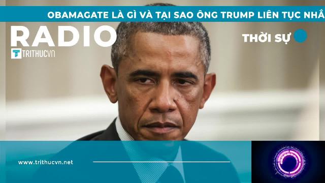 Obamagate là gì và tại sao ông Trump liên tục nhắc đến nó?