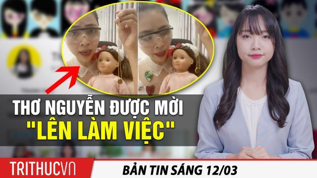 Tin sáng 12/3: Thơ Nguyễn được Sở TT-TT mời làm việc; Ông Tập phát biểu, đại biểu cúi đầu ghi chép