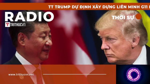 TT Trump dự định xây dựng liên minh G11 nhằm cô lập Trung Quốc?