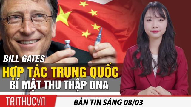 Tin sáng 8/3: Bill Gates hợp tác TQ bí mật thu thập DNA; Tra tấn người lộ thông tin con gái ông Tập