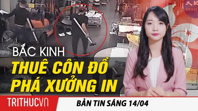 Tin sáng 14/4: Trung Quốc thuê côn đồ dùng búa phá xưởng in của báo Epoch Times Hồng Kông