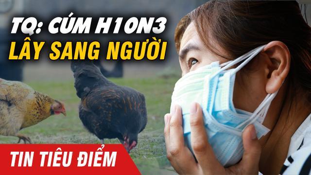 Trung Quốc báo cáo trường hợp đầu tiên lây nhiễm sang người do cúm gia cầm H10N3