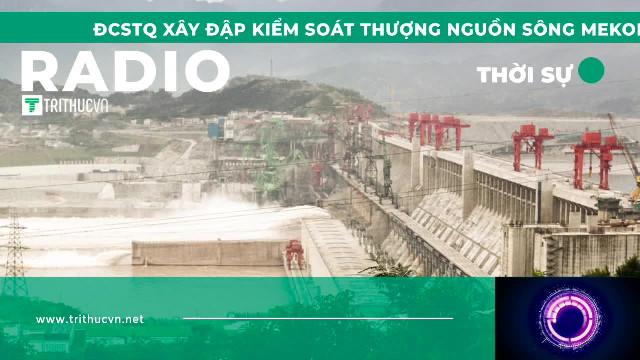 ĐCSTQ xây đập kiểm soát thượng nguồn sông Mekong khiến hạ nguồn hạn hán