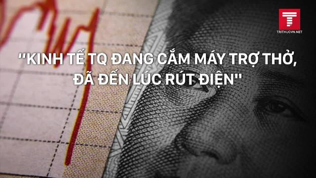 """""""Kinh tế TQ đang cắm máy trợ thở, đã đến lúc rút điện"""""""