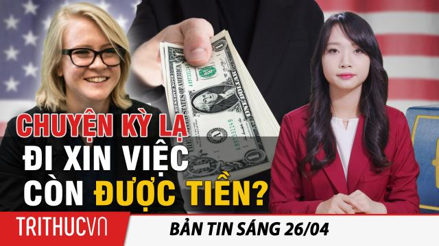 Tin sáng 26/4: Lao động ngồi nhà hưởng trợ cấp; McDonald trả 50$ mỗi cuộc phỏng vấn để hút ứng viên