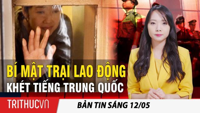 """Tin sáng 12/5: """"Đi tìm Can Đảm"""", bộ phim tiết lộ bí mật trong trại lao động khét tiếng ở Trung Quốc"""