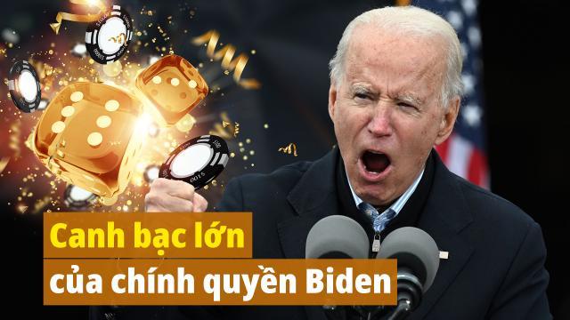 Đông Phương: Canh bạc lớn của ông Biden