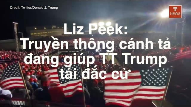Liz Peek Truyền thông cánh tả đang giúp TT Trump tái đắc cử