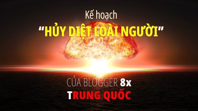 """Blogger 8x Trung Quốc công bố kế hoạch """"hủy diệt loài người"""""""