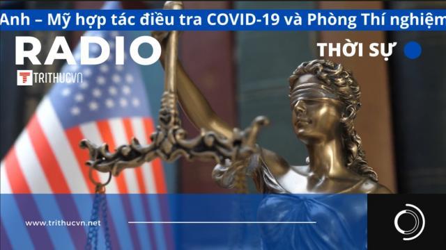 Anh – Mỹ hợp tác điều tra COVID-19 và Phòng Thí nghiệm Virus P4 Vũ Hán
