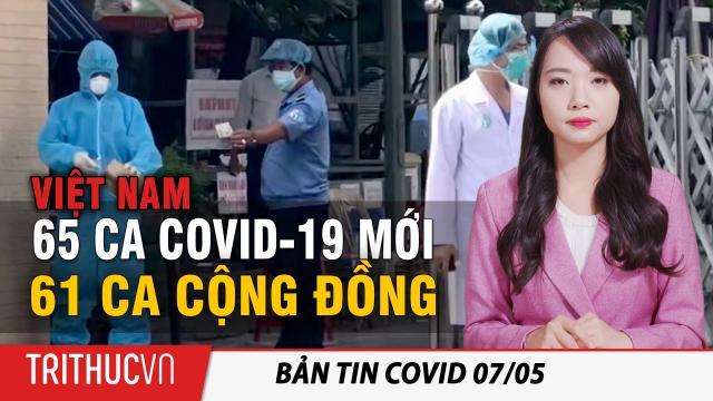 Tin nhanh Covid 7/5: Việt Nam thêm 65 ca Viêm phổi Vũ Hán mới, 61 ca lây nhiễm cộng đồng