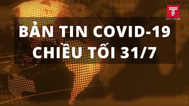 Bản tin COVID-19 tối 31/7: 2 ca tử vong đầu tiên tại Việt Nam