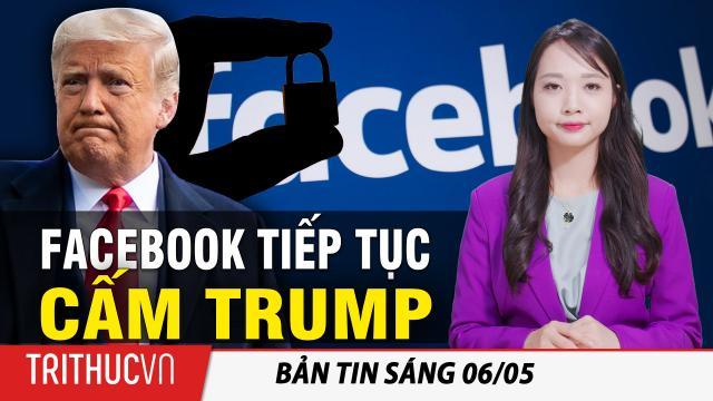 Tin sáng 6/5: Facebook tiếp tục CẤM ông Trump; Biden lên danh sách 50 đối thủ cho năm 2024