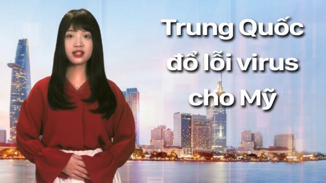 """Trung Quốc """"tổng tấn công"""", tuyên truyền Mỹ đưa virus vào Vũ Hán"""