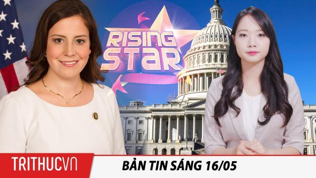 Tin sáng 16/5: Elise Stefanik tuyên bố chống lại các chính sách hủy diệt nước Mỹ của Biden & Pelosi