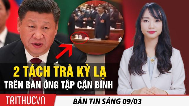 Tin sáng 9/3: Hai tách trà kỳ lạ trên bàn ông Tập; Đảng Dân chủ đang 'định hình lại nước Mỹ'