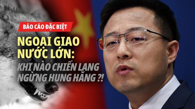 Ngoại giao nước lớn kiểu Trung Quốc. Khi nào chiến lang ngừng hung hăng?